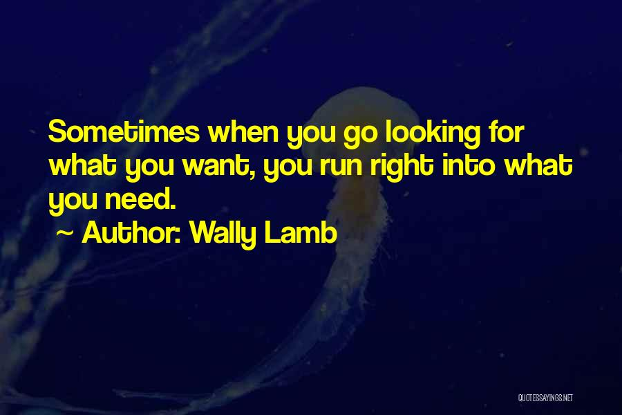 Sometimes What You Want Quotes By Wally Lamb