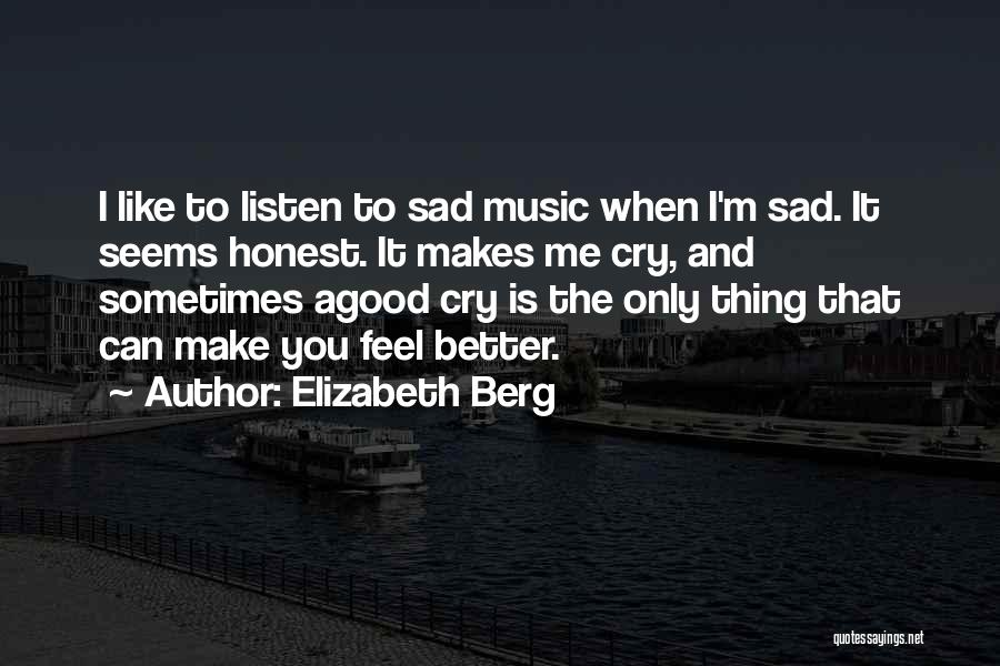 Sometimes You Feel Sad Quotes By Elizabeth Berg