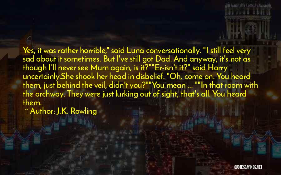 Sometimes You Feel Sad Quotes By J.K. Rowling