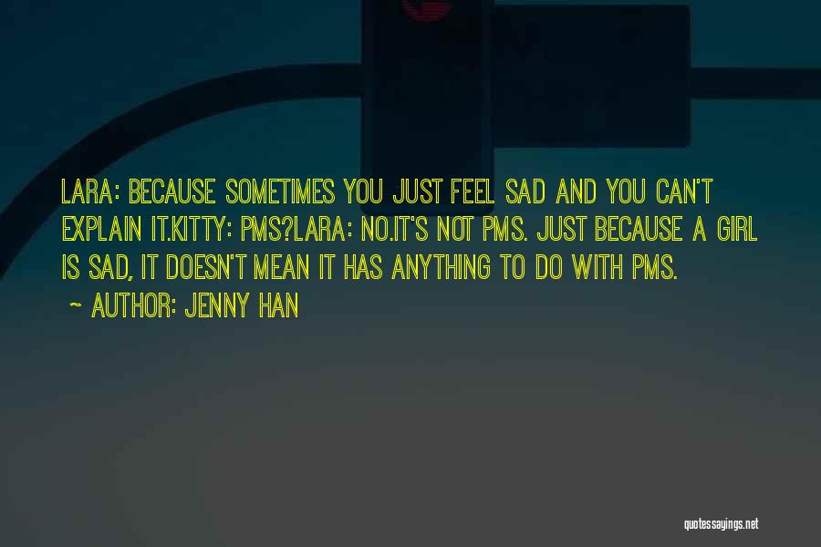 Sometimes You Feel Sad Quotes By Jenny Han
