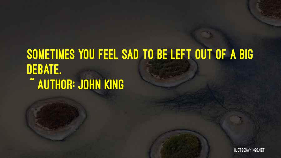 Sometimes You Feel Sad Quotes By John King