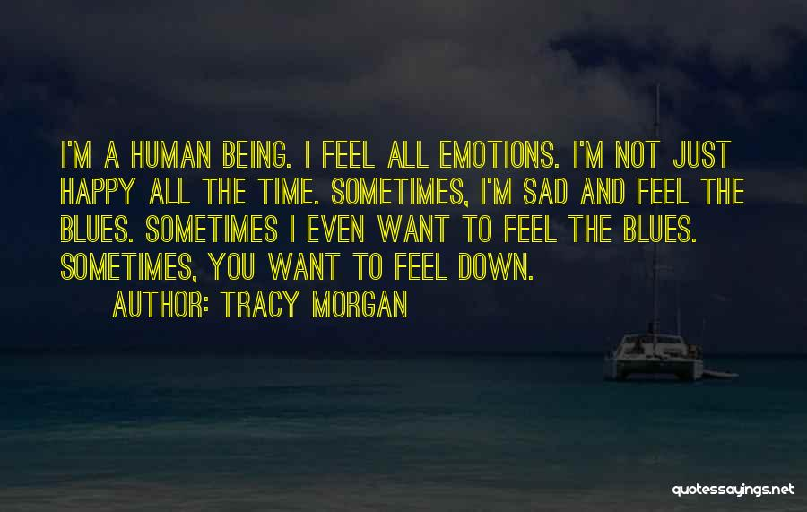 Sometimes You Feel Sad Quotes By Tracy Morgan
