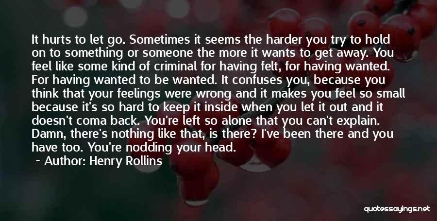 Sometimes You Feel So Alone Quotes By Henry Rollins