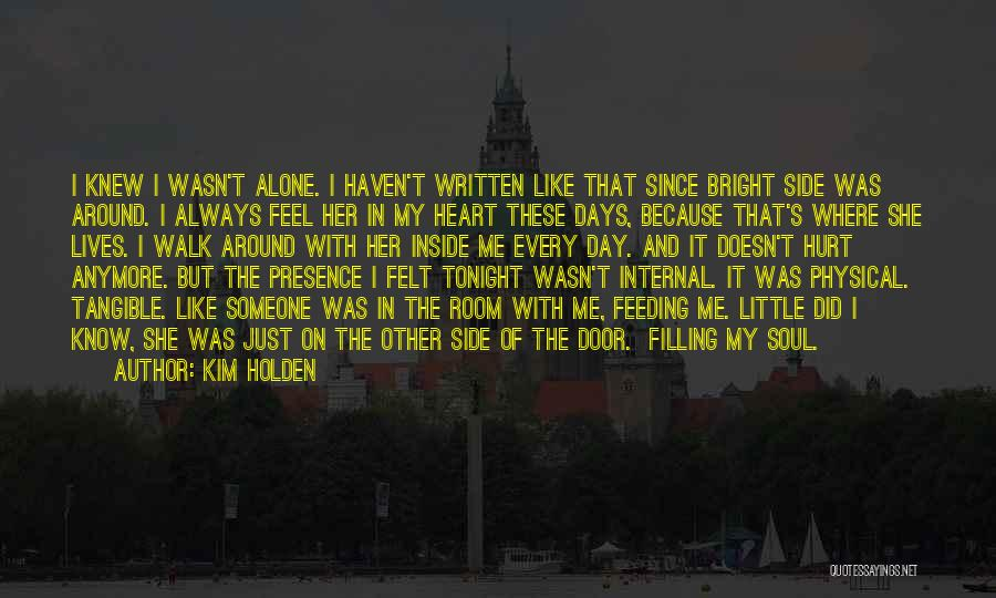 Sometimes You Feel So Alone Quotes By Kim Holden
