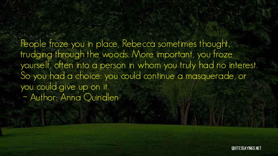 Sometimes You Give Up Quotes By Anna Quindlen