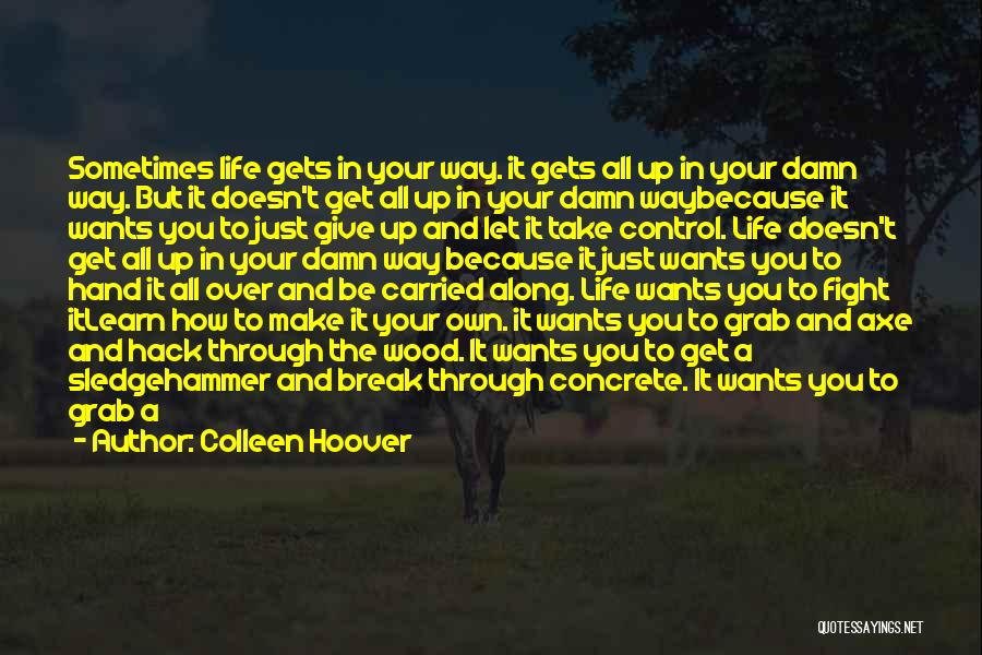 Sometimes You Give Up Quotes By Colleen Hoover