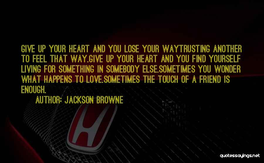 Sometimes You Give Up Quotes By Jackson Browne