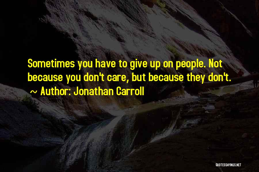 Sometimes You Give Up Quotes By Jonathan Carroll