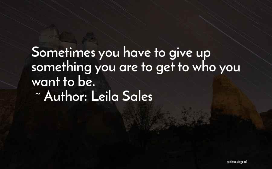 Sometimes You Give Up Quotes By Leila Sales