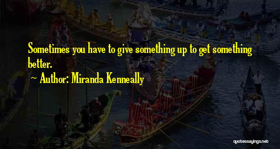 Sometimes You Give Up Quotes By Miranda Kenneally