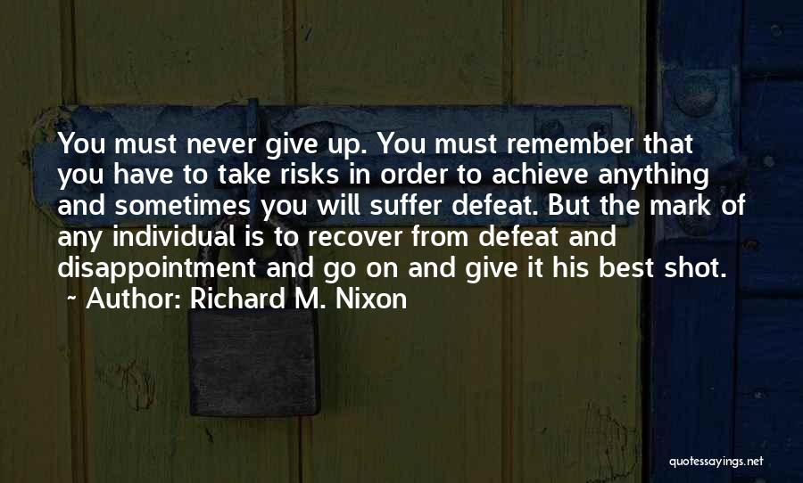 Sometimes You Give Up Quotes By Richard M. Nixon