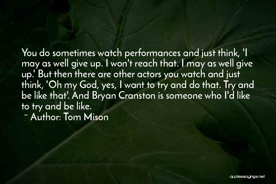 Sometimes You Give Up Quotes By Tom Mison