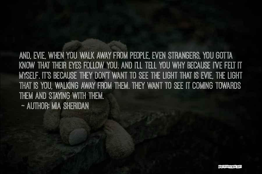 Sometimes You Gotta Walk Away Quotes By Mia Sheridan