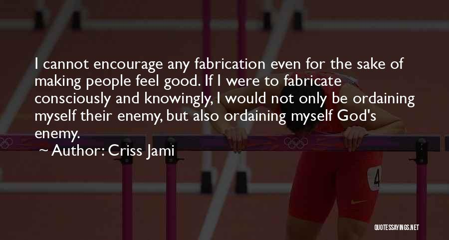 Sometimes You Have To Encourage Yourself Quotes By Criss Jami