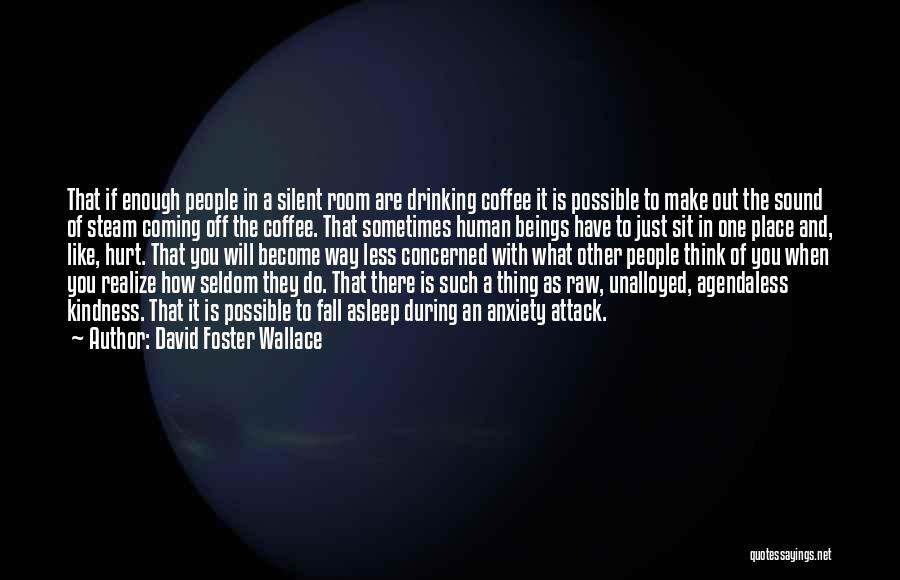 Sometimes You Have To Realize Quotes By David Foster Wallace