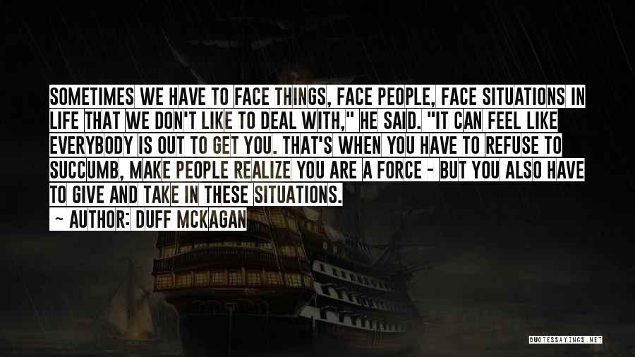 Sometimes You Have To Realize Quotes By Duff McKagan