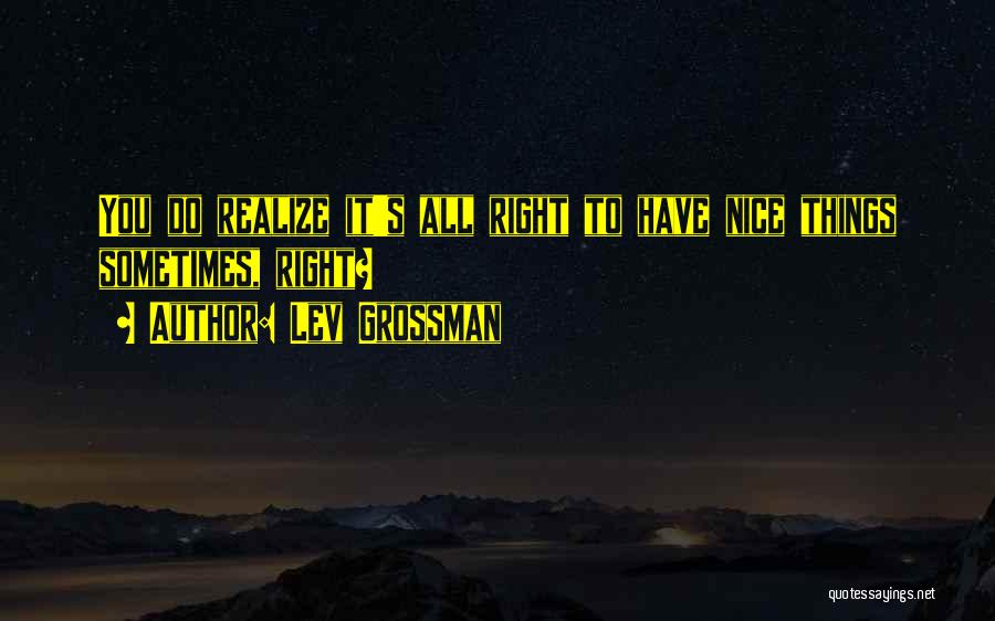 Sometimes You Have To Realize Quotes By Lev Grossman