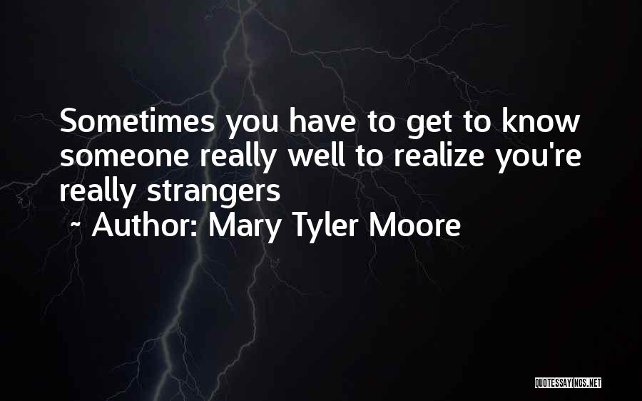 Sometimes You Have To Realize Quotes By Mary Tyler Moore