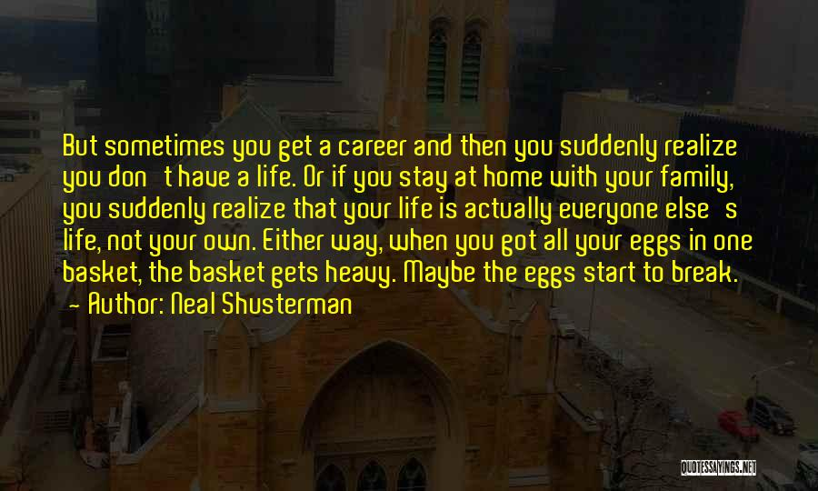 Sometimes You Have To Realize Quotes By Neal Shusterman