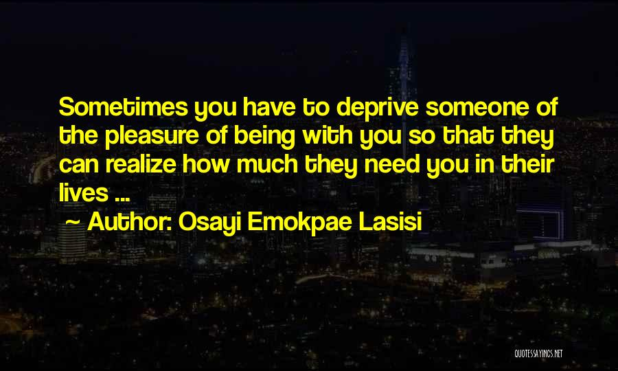 Sometimes You Have To Realize Quotes By Osayi Emokpae Lasisi
