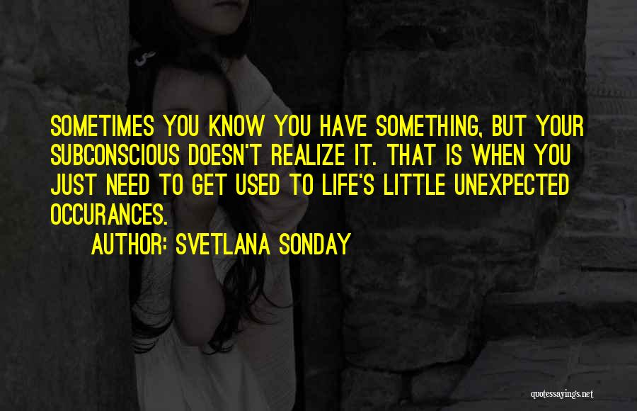 Sometimes You Have To Realize Quotes By Svetlana Sonday