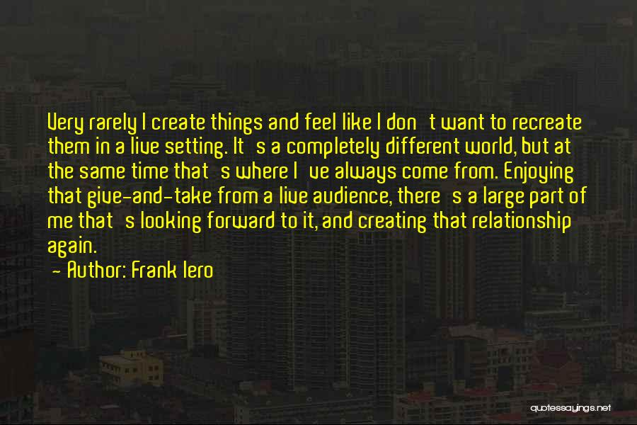 Sometimes You Just Feel Like Giving Up Quotes By Frank Iero