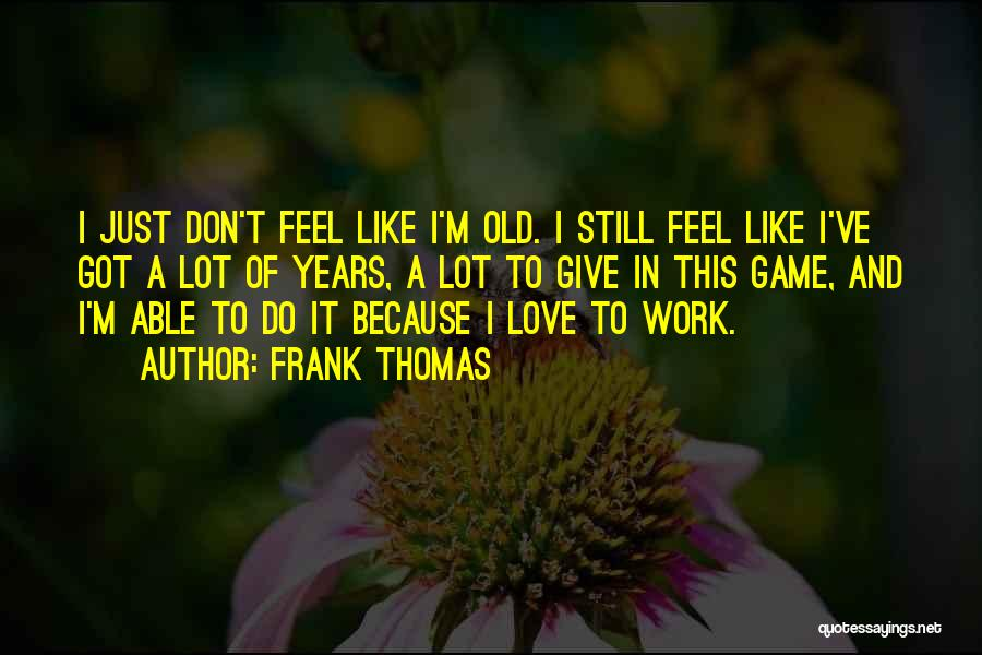 Sometimes You Just Feel Like Giving Up Quotes By Frank Thomas
