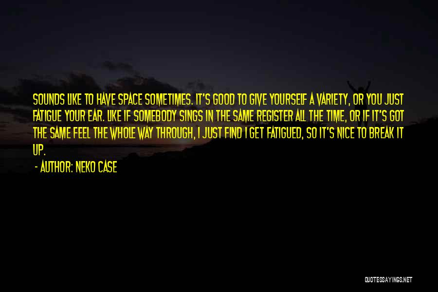Sometimes You Just Feel Like Giving Up Quotes By Neko Case
