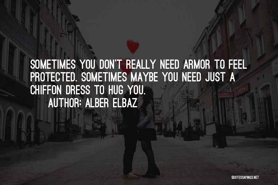Sometimes You Just Need A Hug Quotes By Alber Elbaz