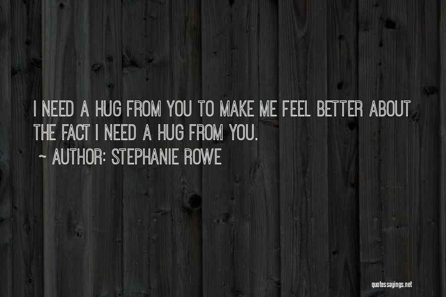 Sometimes You Just Need A Hug Quotes By Stephanie Rowe