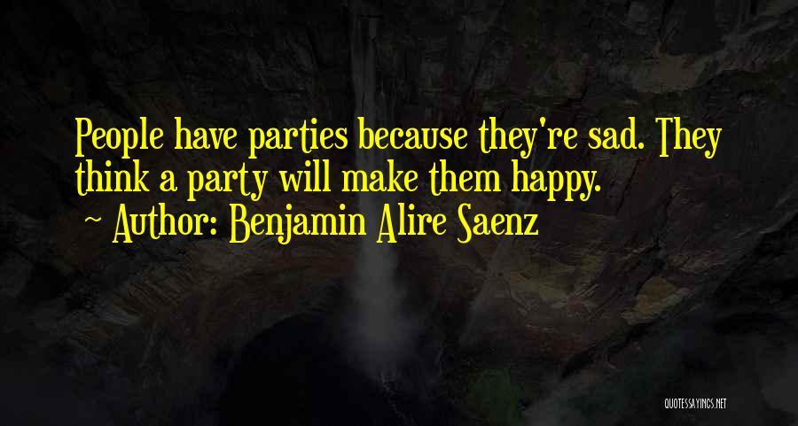 Sometimes You Make Me Sad Quotes By Benjamin Alire Saenz