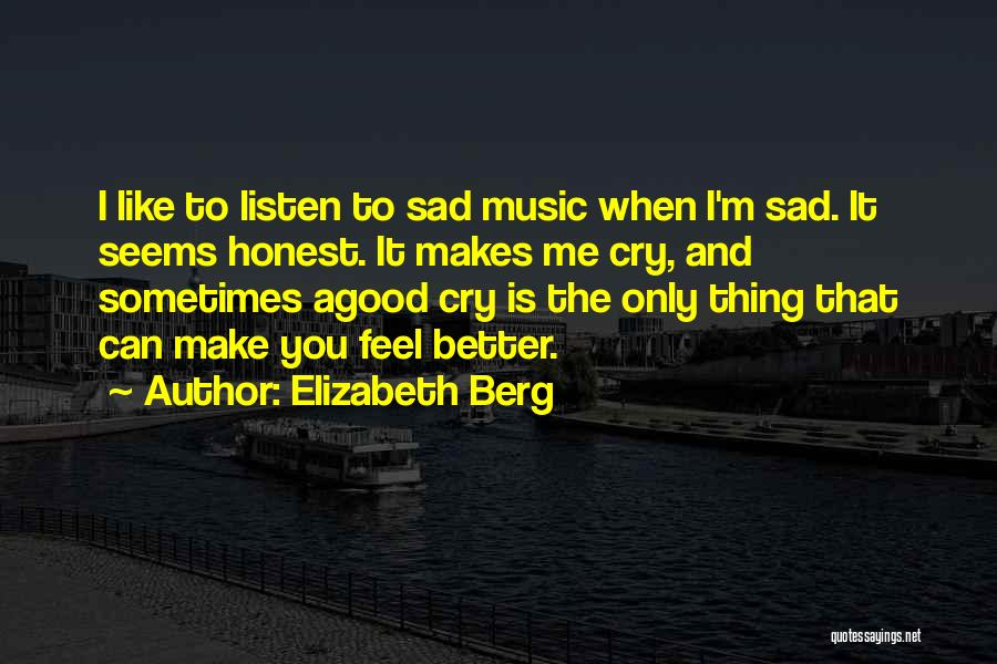 Sometimes You Make Me Sad Quotes By Elizabeth Berg