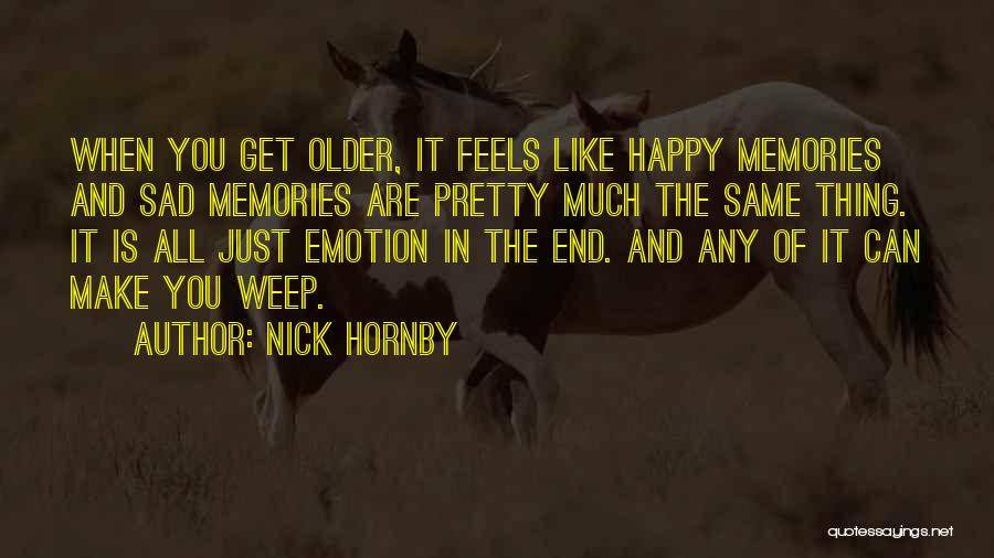 Sometimes You Make Me Sad Quotes By Nick Hornby