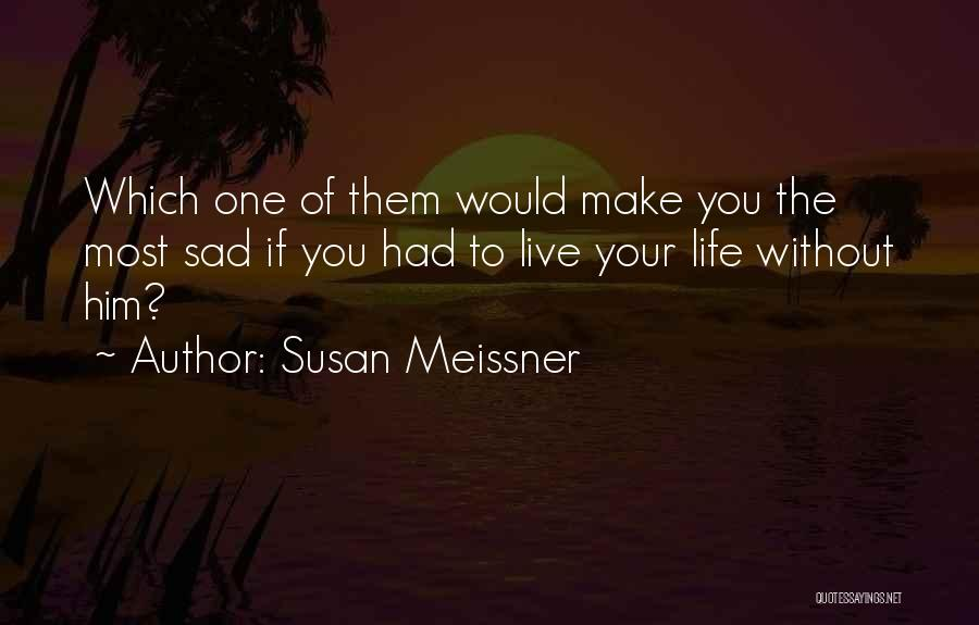 Sometimes You Make Me Sad Quotes By Susan Meissner