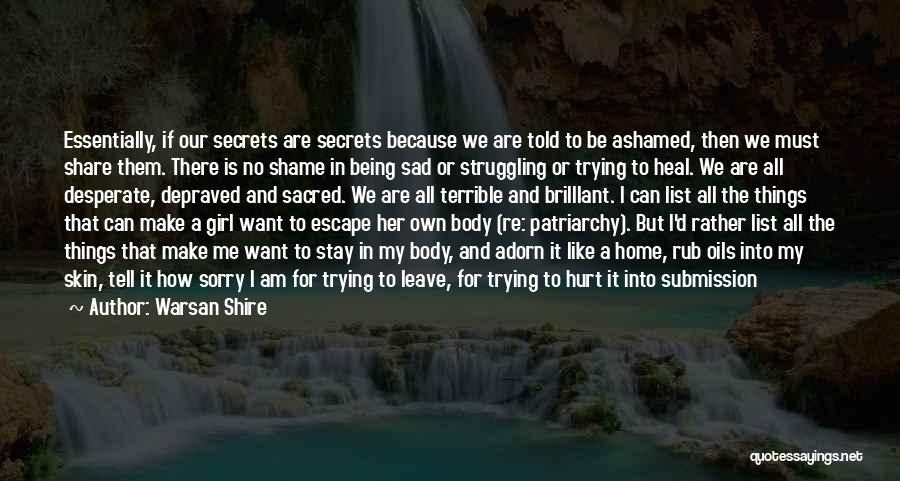 Sometimes You Make Me Sad Quotes By Warsan Shire