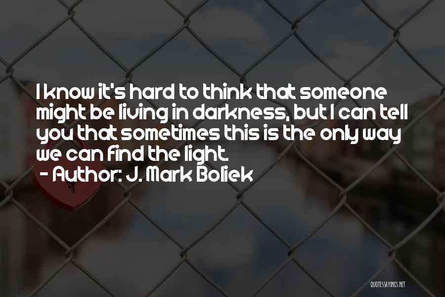 Sometimes You Think You Know Someone Quotes By J. Mark Boliek