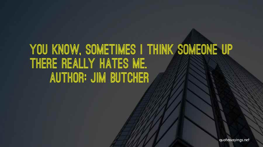 Sometimes You Think You Know Someone Quotes By Jim Butcher