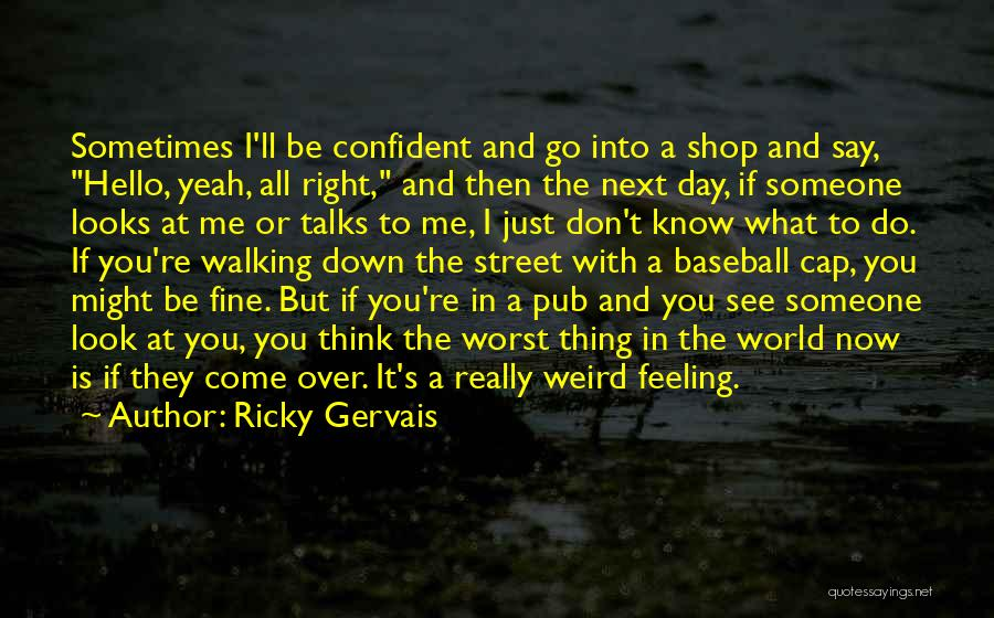 Sometimes You Think You Know Someone Quotes By Ricky Gervais