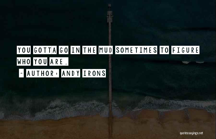 Sometimes You've Gotta Quotes By Andy Irons