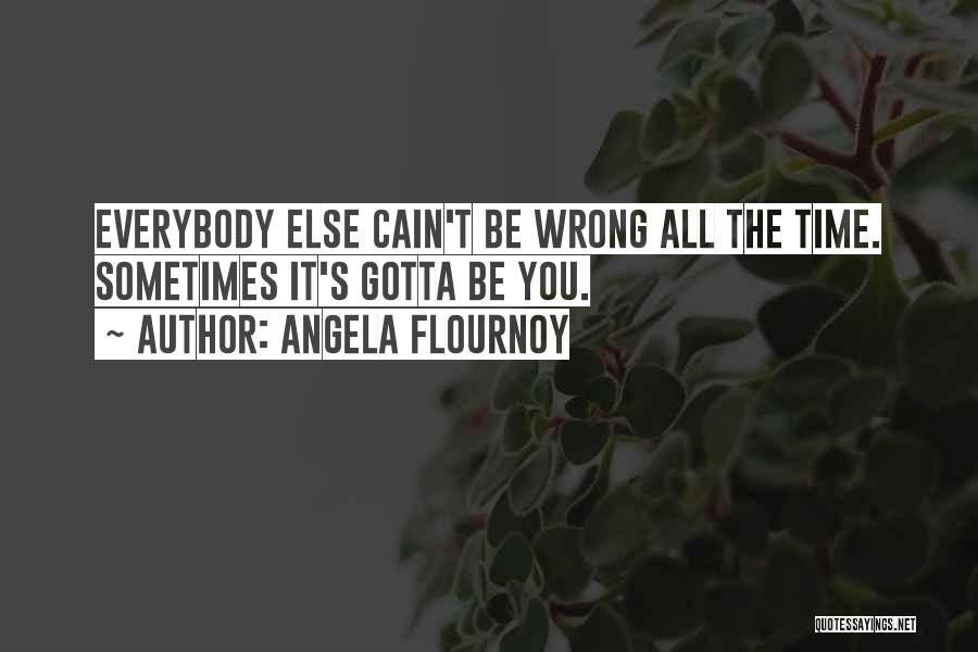 Sometimes You've Gotta Quotes By Angela Flournoy