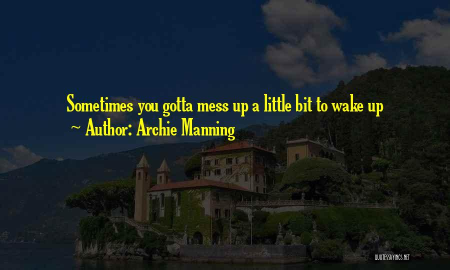 Sometimes You've Gotta Quotes By Archie Manning