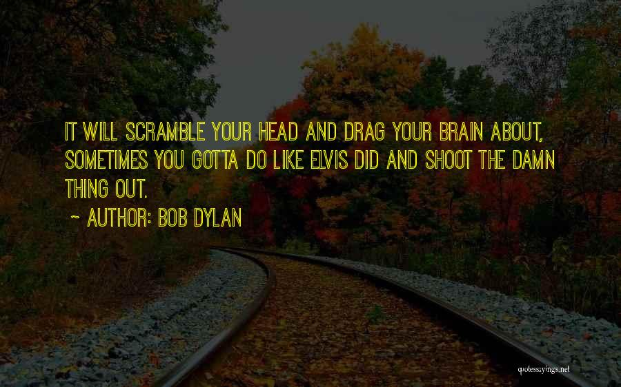 Sometimes You've Gotta Quotes By Bob Dylan