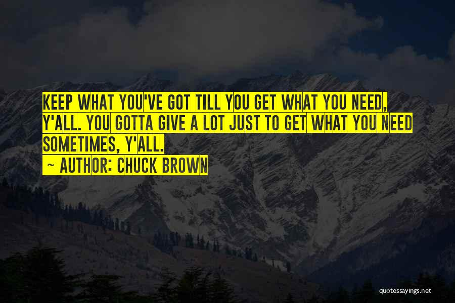 Sometimes You've Gotta Quotes By Chuck Brown