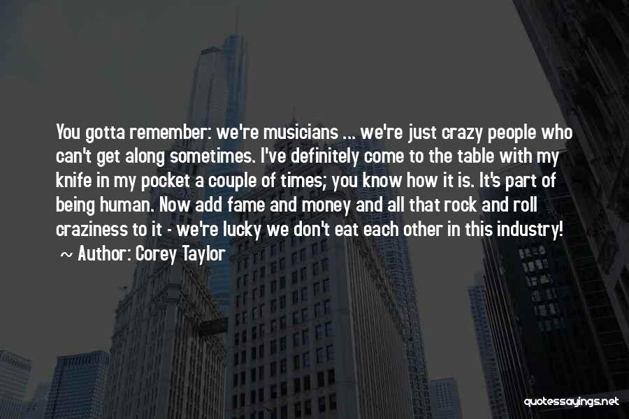 Sometimes You've Gotta Quotes By Corey Taylor