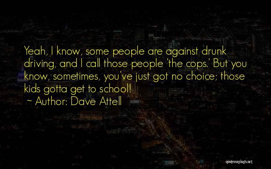 Sometimes You've Gotta Quotes By Dave Attell