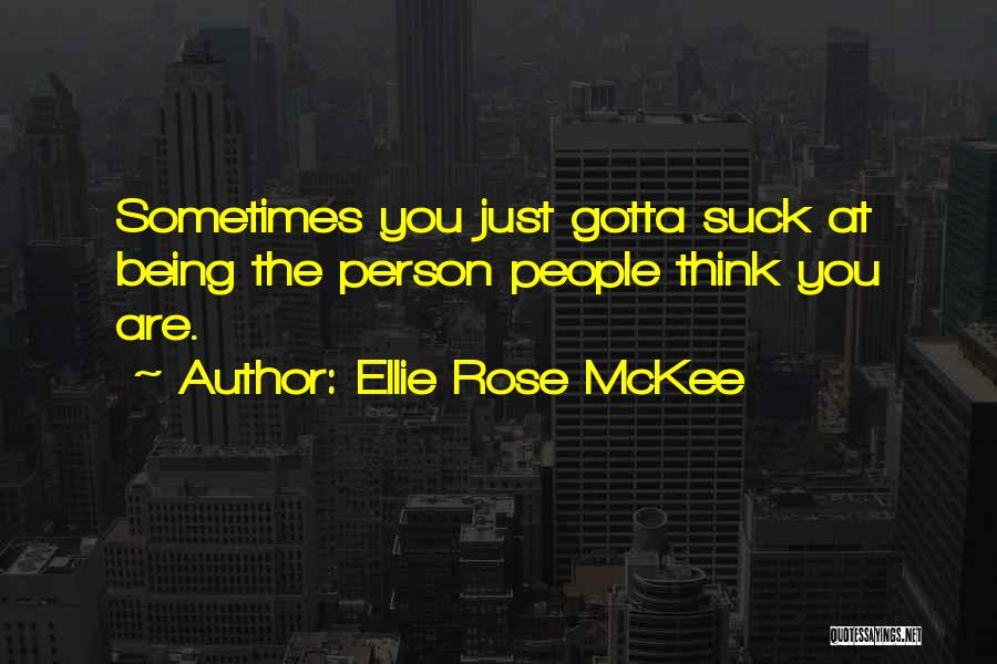 Sometimes You've Gotta Quotes By Ellie Rose McKee