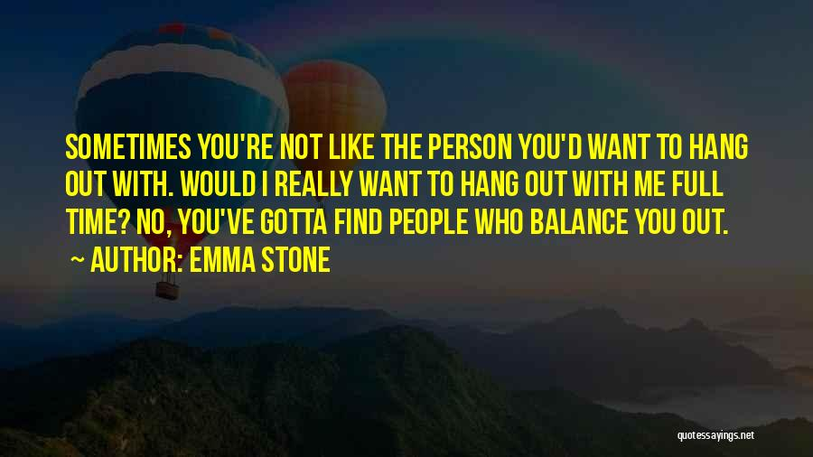 Sometimes You've Gotta Quotes By Emma Stone