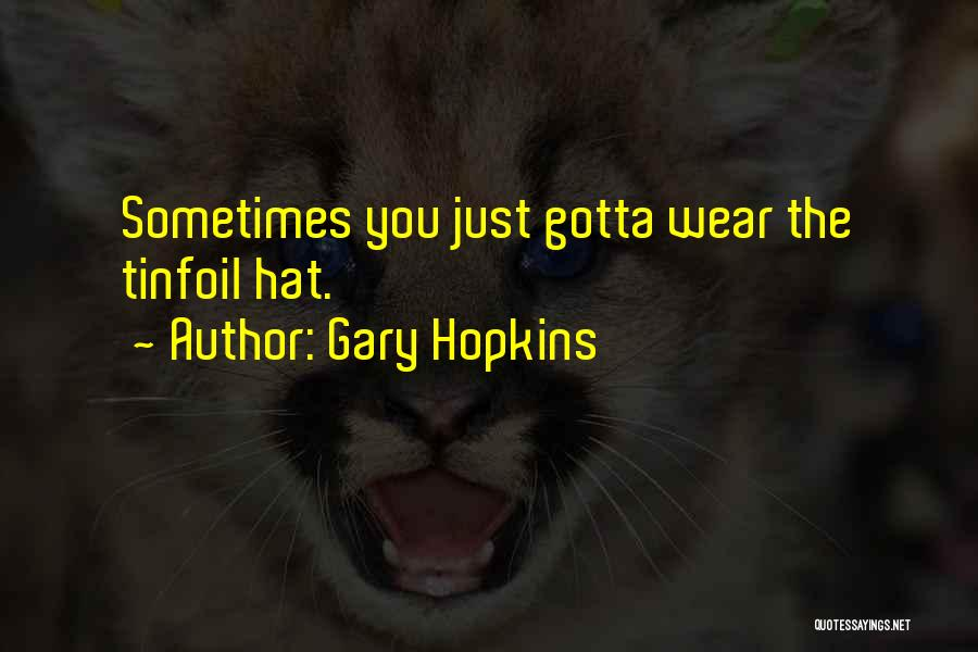 Sometimes You've Gotta Quotes By Gary Hopkins