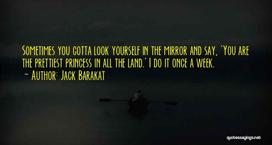 Sometimes You've Gotta Quotes By Jack Barakat