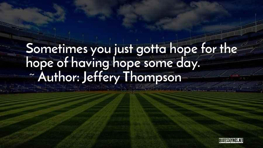 Sometimes You've Gotta Quotes By Jeffery Thompson